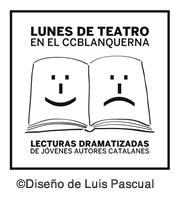 """Ciclo """"Lunes de teatro en el C C Blanquerna"""" (en Madrid): Lecturas dramatizadas de jóvenes autores catalanes. (Pere Riera) (1/2)"""